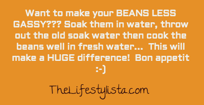 Want to make your beans LESS GASSY??? Here are a few tips to AVOID the SILENT & DEADLIES…