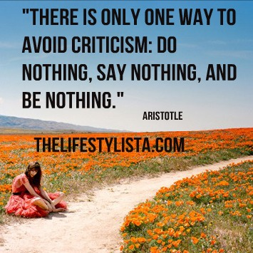 What happens if you live your life trying to avoid criticism…