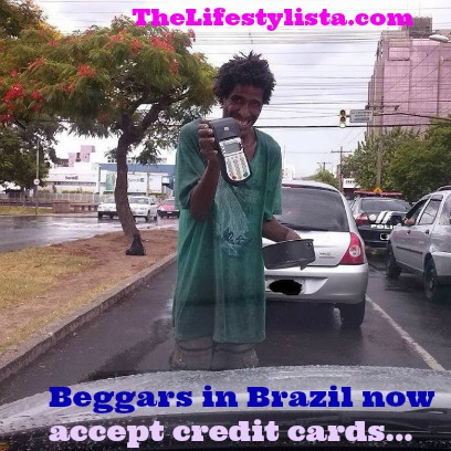 BEGGARS IN BRAZIL NOW ACCEPT CREDIT CARDS…
